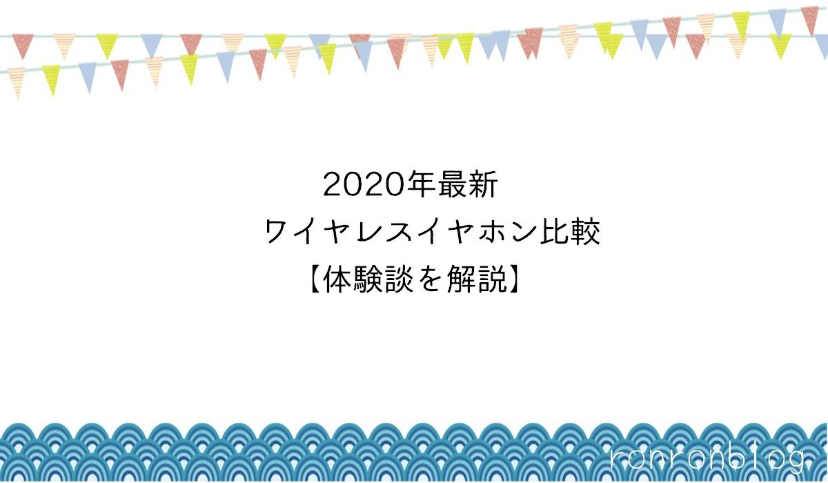 2020年最新ワイヤレスイヤホン比較【体験談を解説】